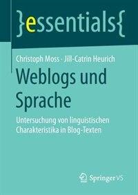 Weblogs und Sprache: Untersuchung von linguistischen Charakteristika in Blog-Texten by Christoph Moss