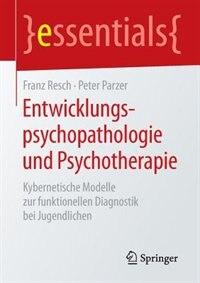 Entwicklungspsychopathologie Und Psychotherapie: Kybernetische Modelle Zur Funktionellen Diagnostik Bei Jugendlichen by Franz Resch