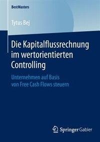 Die Kapitalflussrechnung im wertorientierten Controlling: Unternehmen auf Basis von Free Cash Flows steuern by Tytus Bej