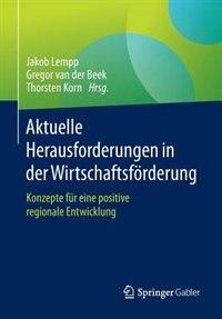 Aktuelle Herausforderungen in der Wirtschaftsförderung: Konzepte für eine positive regionale Entwicklung by Jakob Lempp