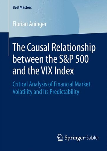 The Causal Relationship Between The S: Critical Analysis of Financial Market Volatility and Its Predictability by Florian Auinger