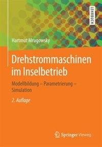 Drehstrommaschinen im Inselbetrieb: Modellbildung - Parametrierung - Simulation by Hartmut Mrugowsky