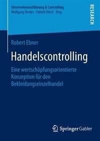 Handelscontrolling: Eine wertschöpfungsorientierte Konzeption für den Bekleidungseinzelhandel by Robert Ebner