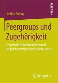 Peergroups und Zugehörigkeit: Empirische Rekonstruktionen und ungleichheitstheoretische Reflexionen by Steffen Amling
