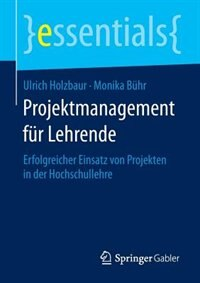 Projektmanagement Für Lehrende: Erfolgreicher Einsatz Von Projekten In Der Hochschullehre by Ulrich Holzbaur