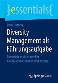Diversity Management als Führungsaufgabe: Potenziale multikultureller Kooperation erkennen und nutzen by Doris Gutting