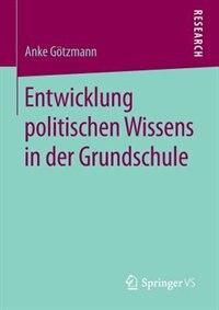 Entwicklung politischen Wissens in der Grundschule by Anke Götzmann