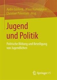 Jugend und Politik: Politische Bildung und Beteiligung von Jugendlichen by Aydin Gürlevik