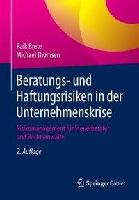 Beratungs- Und Haftungsrisiken In Der Unternehmenskrise: Risikomanagement Für Steuerberater Und Rechtsanwälte by Raik Brete