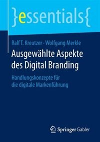 Ausgewählte Aspekte Des Digital Branding: Handlungskonzepte Für Die Digitale Markenführung by Ralf T. Kreutzer