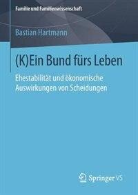 (K)Ein Bund fürs Leben: Ehestabilität und ökonomische Auswirkungen von Scheidungen by Bastian Hartmann