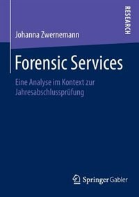 Forensic Services: Eine Analyse im Kontext zur Jahresabschlussprüfung by Johanna Zwernemann
