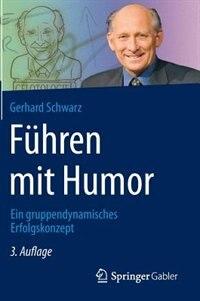 Führen mit Humor: Ein gruppendynamisches Erfolgskonzept by Gerhard Schwarz