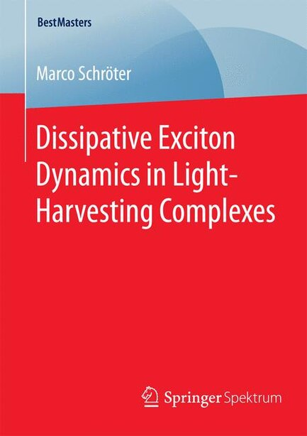 Dissipative Exciton Dynamics in Light-Harvesting Complexes by Marco Schröter