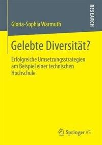 Gelebte Diversität?: Erfolgreiche Umsetzungsstrategien Am Beispiel Einer Technischen Hochschule by Gloria-sophia Warmuth