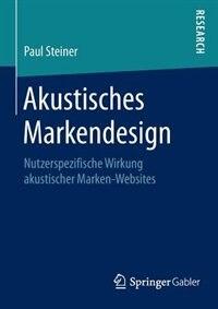 Akustisches Markendesign: Nutzerspezifische Wirkung Akustischer Marken-websites by Paul Steiner