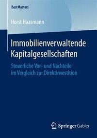 Immobilienverwaltende Kapitalgesellschaften: Steuerliche Vor- und Nachteile im Vergleich zur Direktinvestition by Horst Haasmann