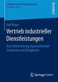 Vertrieb industrieller Dienstleistungen: Eine Untersuchung organisationaler Strukturen und Fähigkeiten by Ralf Meyer