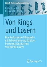 Von Kings Und Losern: Eine Performance-ethnografie Mit Schülerinnen Und Schülern Im Transnationalisierten Stadtteil Bern by Kathrin Oester