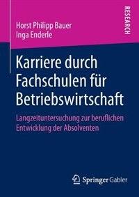 Karriere Durch Fachschulen Für Betriebswirtschaft: Langzeituntersuchung Zur Beruflichen Entwicklung Der Absolventen by Horst Philipp Bauer
