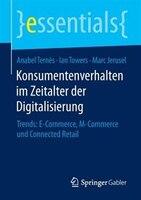 Konsumentenverhalten im Zeitalter der Digitalisierung: Trends: E-Commerce, M-Commerce und Connected…