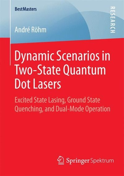 Dynamic Scenarios in Two-State Quantum Dot Lasers: Excited State Lasing, Ground State Quenching, And Dual-mode Operation: Excited State Lasing, Ground by Andre Röhm