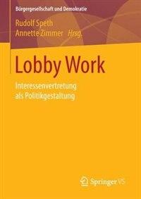 Lobby Work: Interessenvertretung als Politikgestaltung by Rudolf Speth