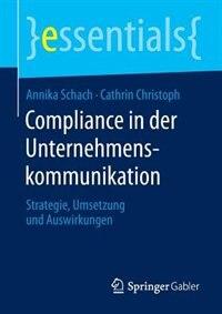Compliance in der Unternehmenskommunikation: Strategie, Umsetzung und Auswirkungen by Annika Schach