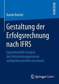 Gestaltung Der Erfolgsrechnung Nach Ifrs: Experimentelle Analyse Der Entscheidungsprozesse Nichtprofessioneller Investoren by Karola Bastini