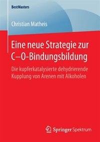 Eine Neue Strategie Zur C-o-bindungsbildung: Die Kupferkatalysierte Dehydrierende Kupplung Von Arenen Mit Alkoholen by Christian Matheis