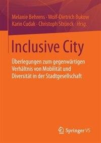 Inclusive City: Überlegungen zum gegenwärtigen Verhältnis von Mobilität und Diversität in der Stadtgesellschaft by Melanie Behrens