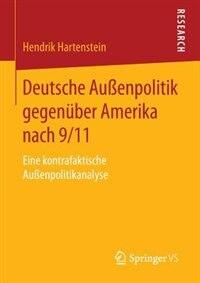 Deutsche Außenpolitik gegenüber Amerika nach 9/11: Eine kontrafaktische Außenpolitikanalyse by Hendrik Hartenstein