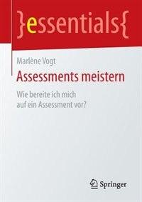 Assessments Meistern: Wie Bereite Ich Mich Auf Ein Assessment Vor? by Marlène Vogt