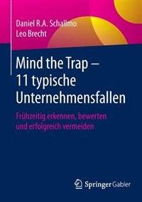 Mind the Trap - 11 typische Unternehmensfallen: Frühzeitig erkennen, bewerten und erfolgreich vermeiden by Daniel R.A. Schallmo