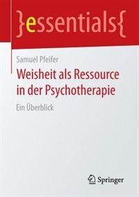 Weisheit als Ressource in der Psychotherapie: Ein Überblick by Samuel Pfeifer