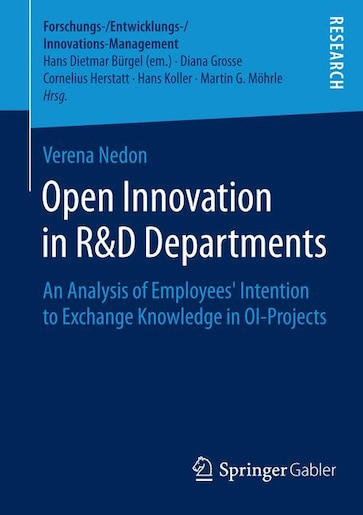 Open Innovation In R And D Departments: An Analysis of Employees' Intention to Exchange Knowledge in OI-Projects by Verena Nedon