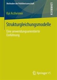 Strukturgleichungsmodelle: Eine anwendungsorientierte Einführung by Kai Arzheimer