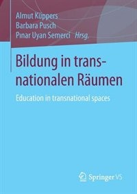 Bildung in transnationalen Räumen: Education in transnational spaces by Almut Küppers