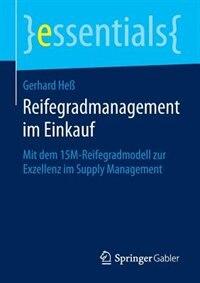 Reifegradmanagement Im Einkauf: Mit Dem 15m-reifegradmodell Zur Exzellenz Im Supply Management by Gerhard Hess