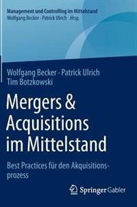 Mergers & Acquisitions Im Mittelstand: Best Practices Für Den Akquisitionsprozess by Wolfgang Becker