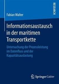 Informationsaustausch In Der Maritimen Transportkette: Untersuchung Der Prozessleistung Im Datenfluss Und Der Kapazitätsauslastung by Fabian Walter