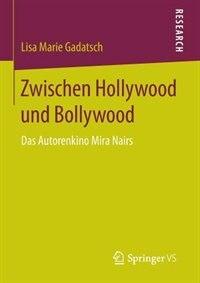 Zwischen Hollywood Und Bollywood: Das Autorenkino Mira Nairs by Lisa Marie Gadatsch