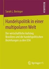 Handelspolitik in einer multipolaren Welt: Der wirtschaftliche Aufstieg Brasiliens und die handelspolitischen Beziehungen zu den USA by Sarah L. Beringer