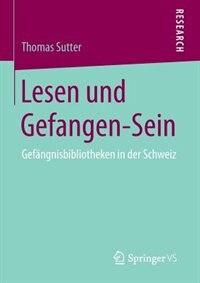 Lesen Und Gefangen-sein: Gefängnisbibliotheken In Der Schweiz by Thomas Sutter