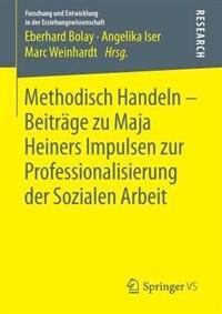 Methodisch Handeln - Beiträge Zu Maja Heiners Impulsen Zur Professionalisierung Der Sozialen Arbeit by Eberhard Bolay