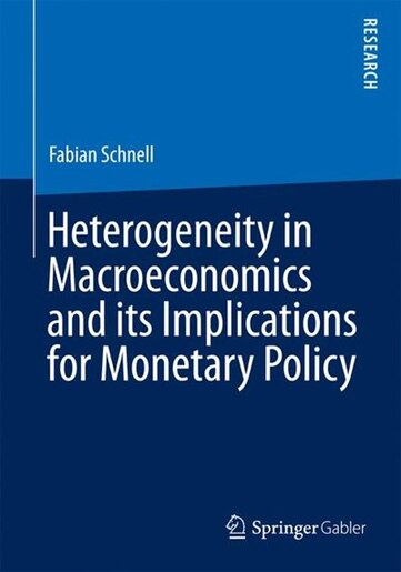 Heterogeneity in Macroeconomics and its Implications for Monetary Policy by Fabian Schnell