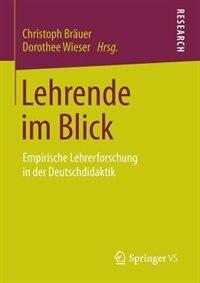 Lehrende im Blick: Empirische Lehrerforschung in der Deutschdidaktik by Christoph Bräuer