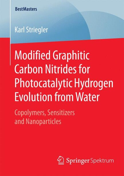 Modified Graphitic Carbon Nitrides for Photocatalytic Hydrogen Evolution from Water: Copolymers, Sensitizers and Nanoparticles by Karl Striegler