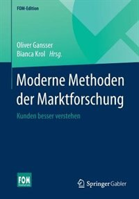 Moderne Methoden Der Marktforschung: Kunden Besser Verstehen by Oliver Gansser