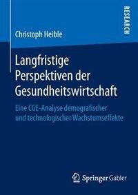 Langfristige Perspektiven Der Gesundheitswirtschaft: Eine Cge-analyse Demografischer Und Technologischer Wachstumseffekte by Christoph Heible